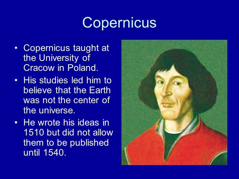 Copernicus Copernicus taught at the University of Cracow in Poland.