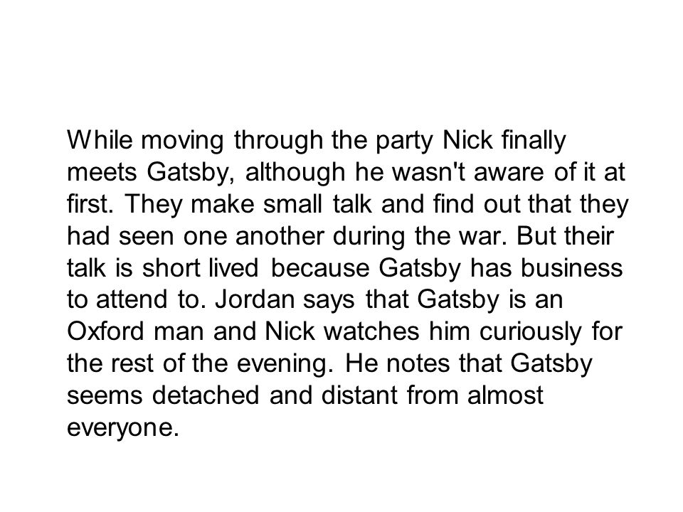 While moving through the party Nick finally meets Gatsby, although he wasn t aware of it at first.