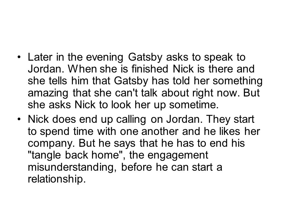 Later in the evening Gatsby asks to speak to Jordan