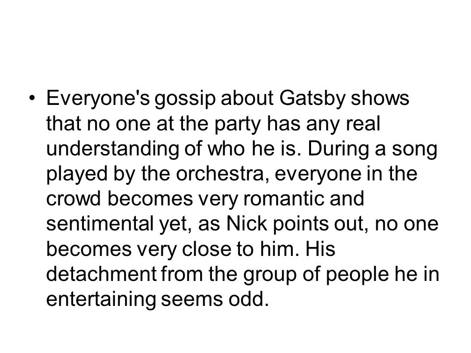 Everyone s gossip about Gatsby shows that no one at the party has any real understanding of who he is.