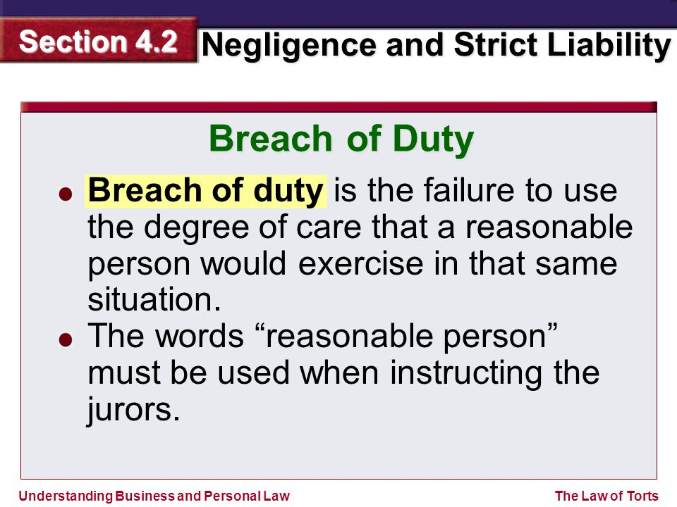 Breach of Duty Breach of duty is the failure to use the degree of care that a reasonable person would exercise in that same situation.