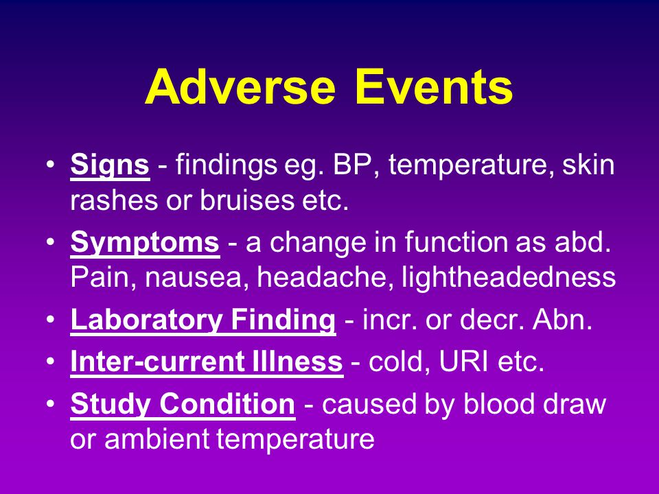 Adverse Events Signs - findings eg. BP, temperature, skin rashes or bruises etc.