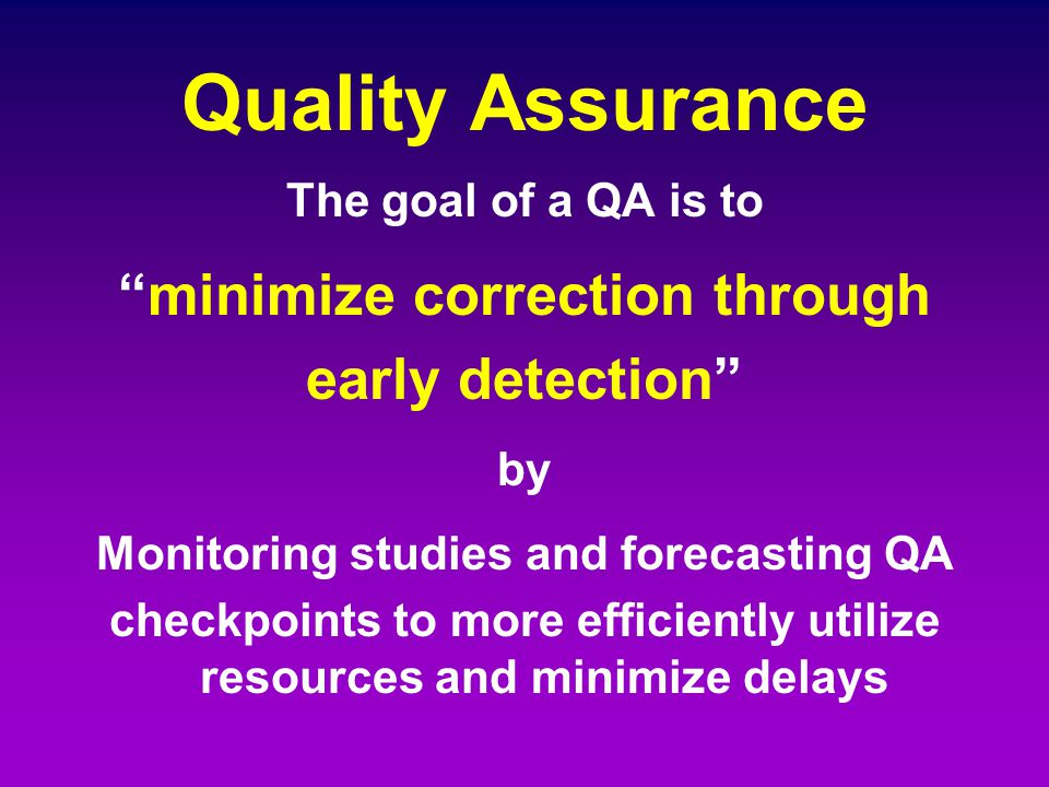 Quality Assurance minimize correction through early detection