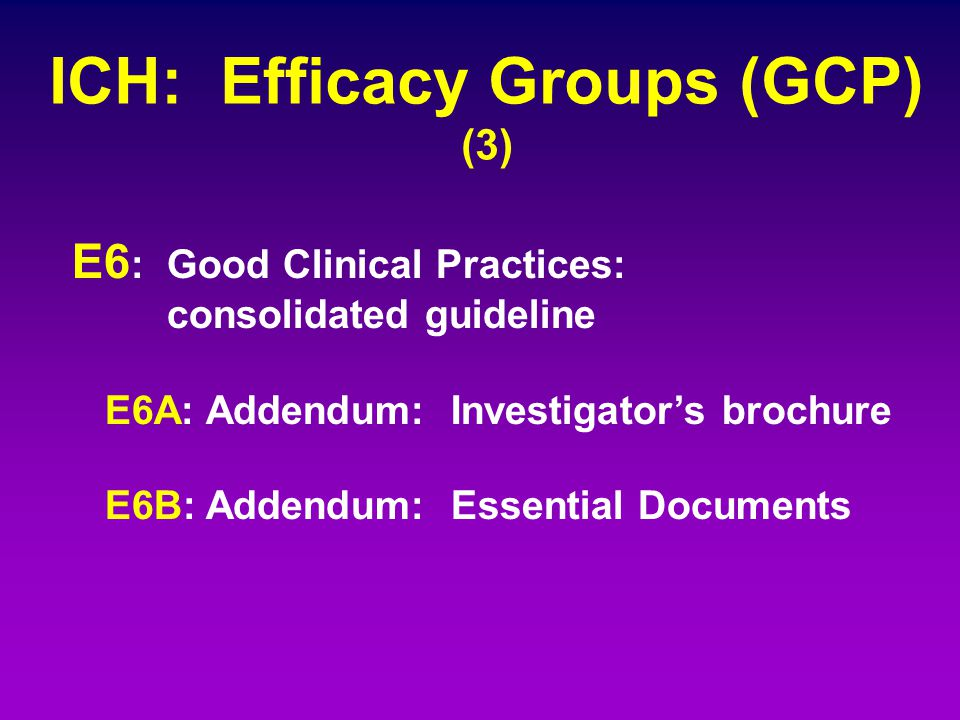 ICH: Efficacy Groups (GCP) (3)