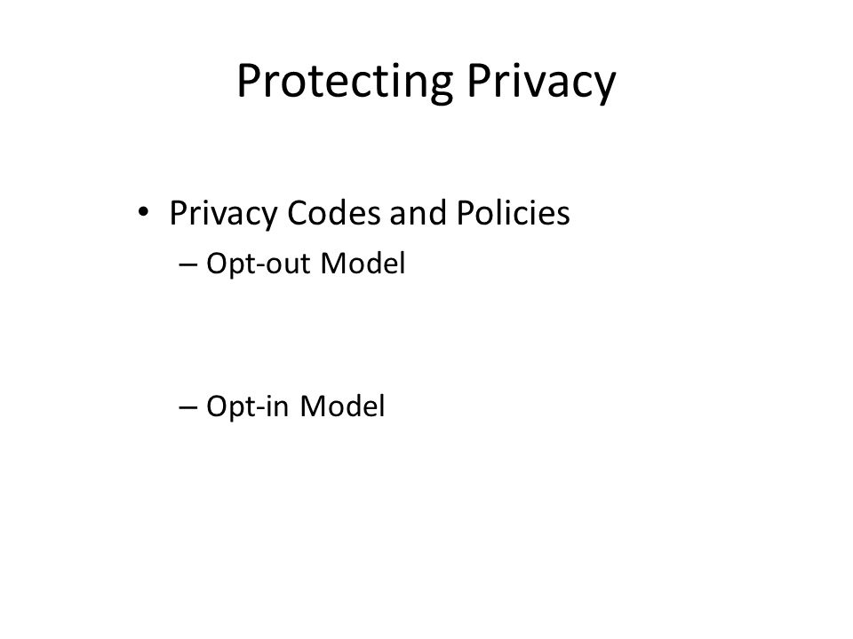 Protecting Privacy Privacy Codes and Policies Opt-out Model