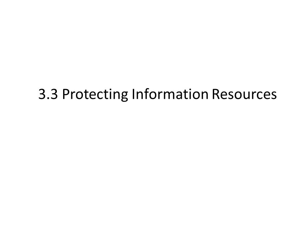 3.3 Protecting Information Resources