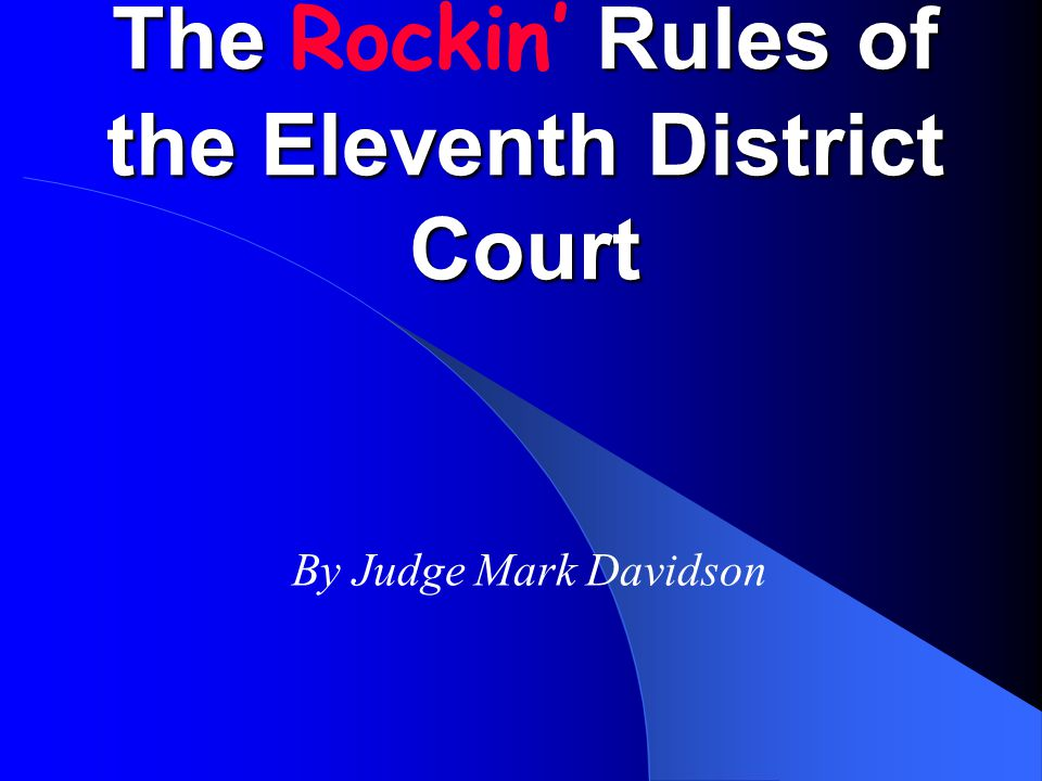 The Rockin' Rules of the Eleventh District Court