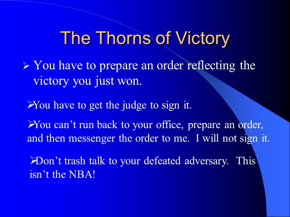 The Thorns of Victory You have to prepare an order reflecting the victory you just won. You have to get the judge to sign it.