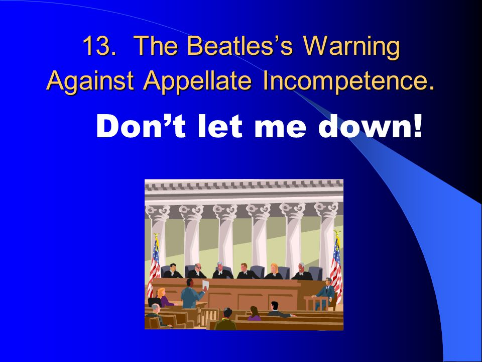 13. The Beatles's Warning Against Appellate Incompetence.