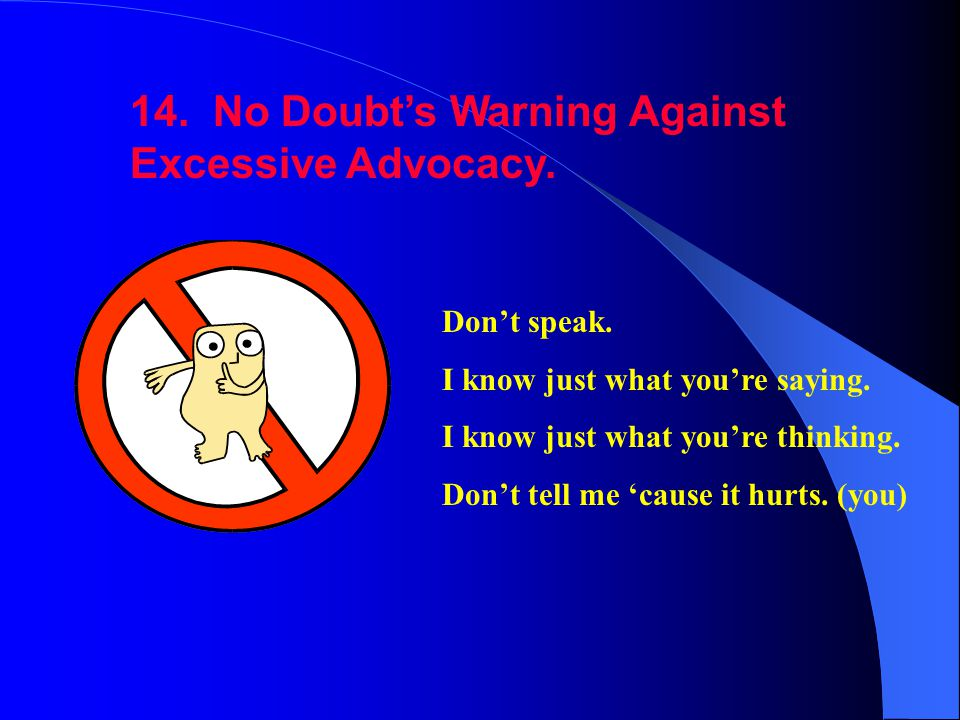 14. No Doubt's Warning Against Excessive Advocacy.