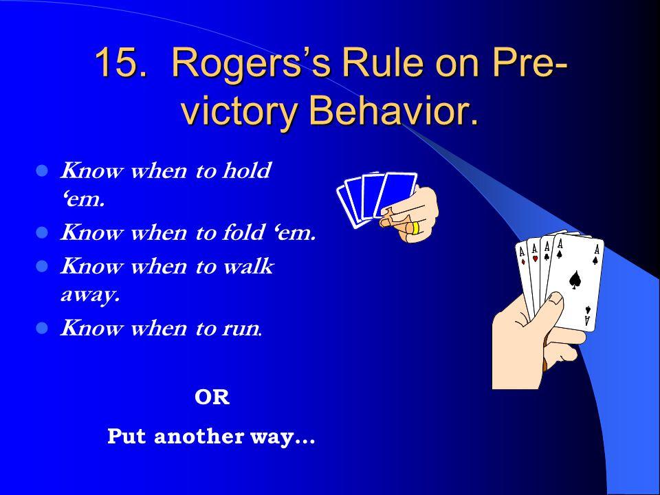 15. Rogers's Rule on Pre-victory Behavior.
