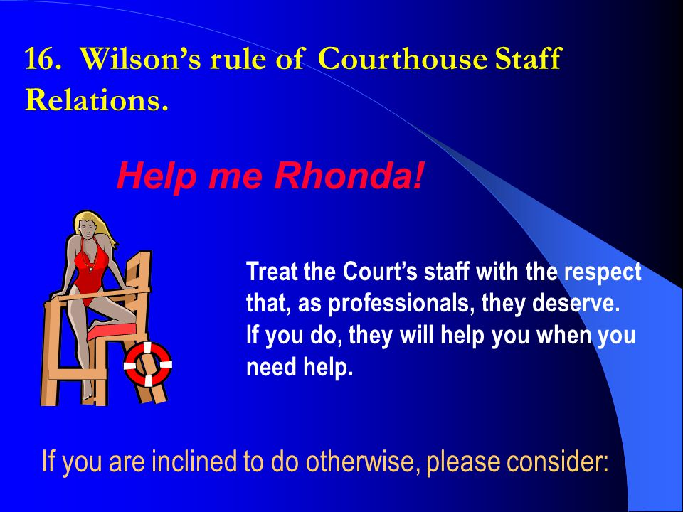 Help me Rhonda! 16. Wilson's rule of Courthouse Staff Relations.