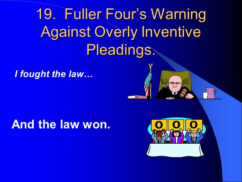 19. Fuller Four's Warning Against Overly Inventive Pleadings.