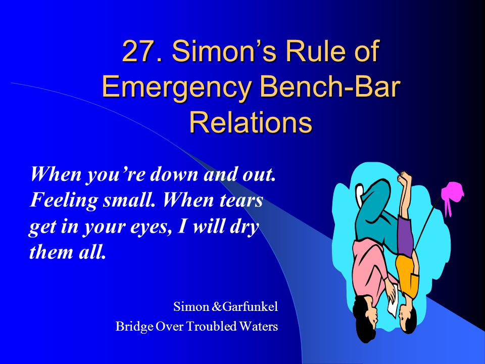 27. Simon's Rule of Emergency Bench-Bar Relations