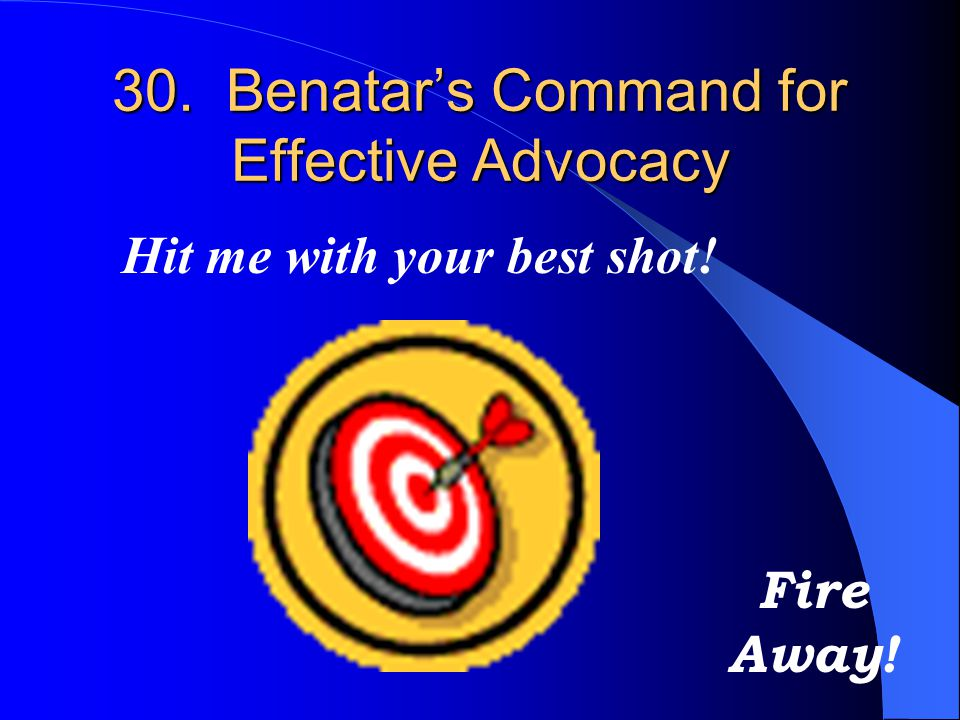 30. Benatar's Command for Effective Advocacy
