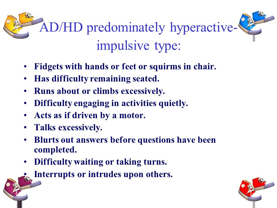 AD/HD predominately hyperactive-impulsive type: