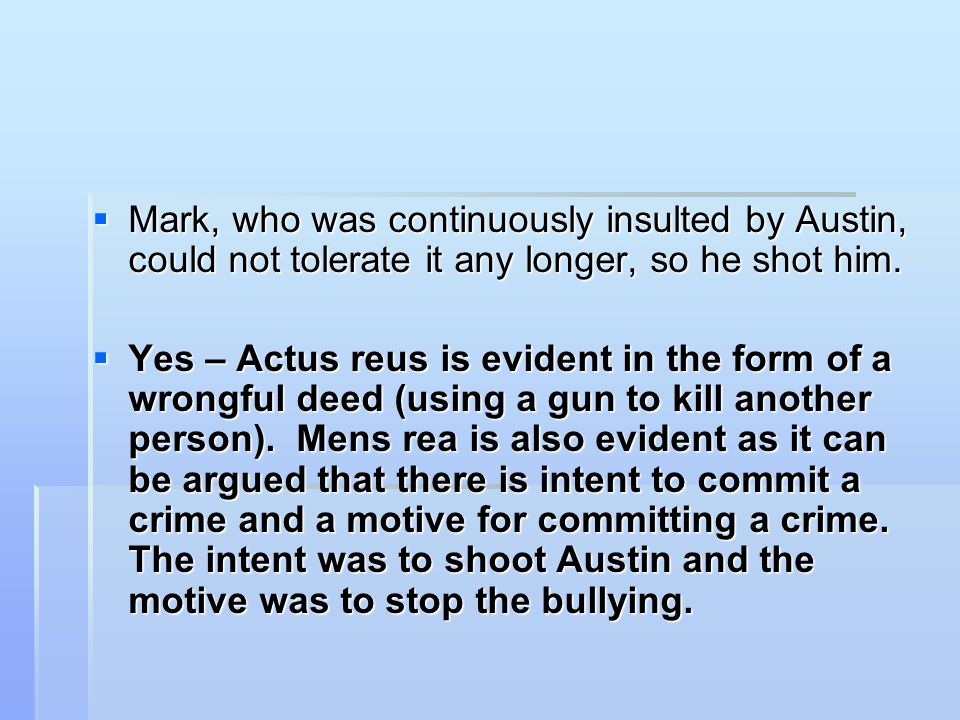Mark, who was continuously insulted by Austin, could not tolerate it any longer, so he shot him.