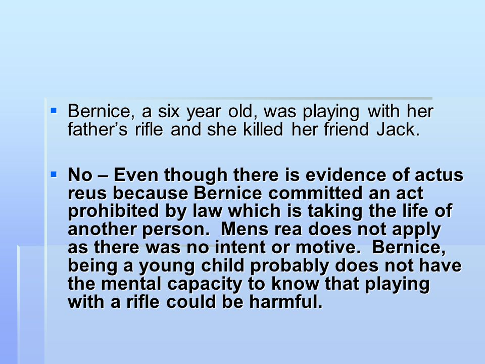 Bernice, a six year old, was playing with her father's rifle and she killed her friend Jack.