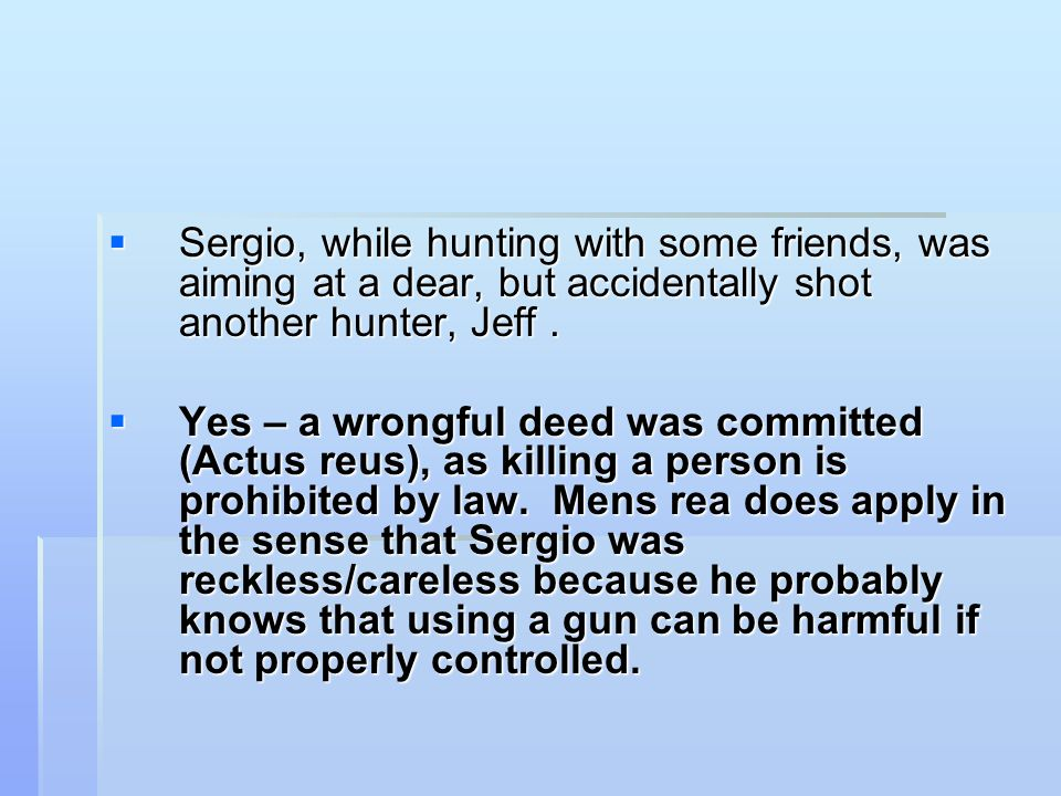 Sergio, while hunting with some friends, was aiming at a dear, but accidentally shot another hunter, Jeff .