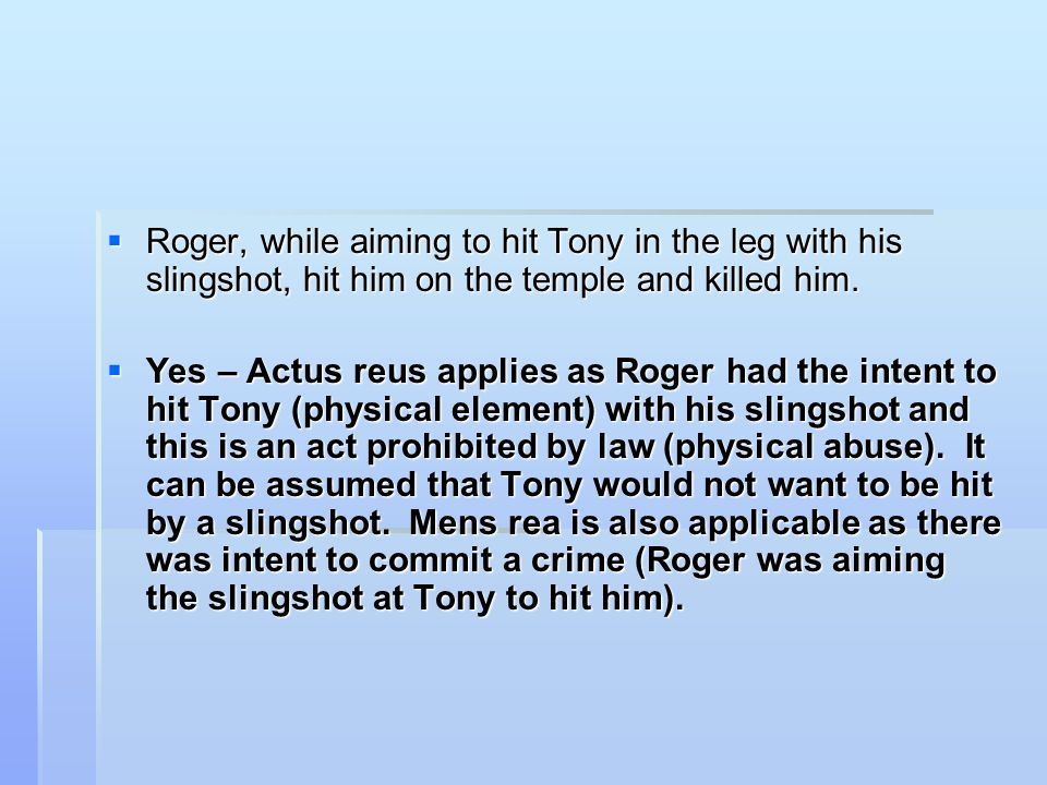 Roger, while aiming to hit Tony in the leg with his slingshot, hit him on the temple and killed him.