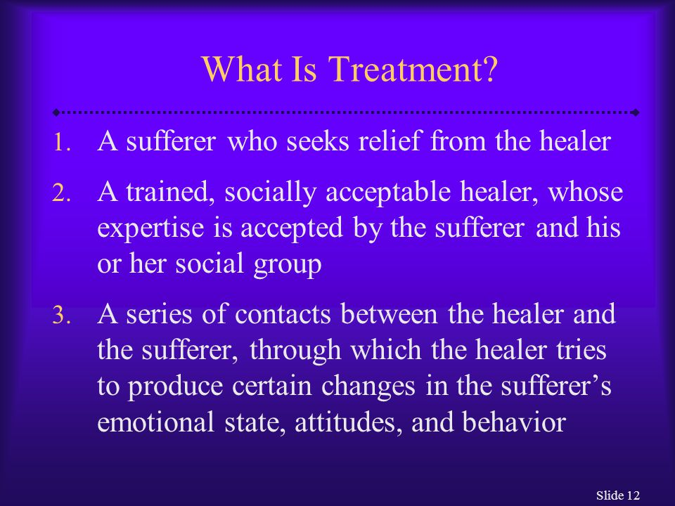 What Is Treatment A sufferer who seeks relief from the healer