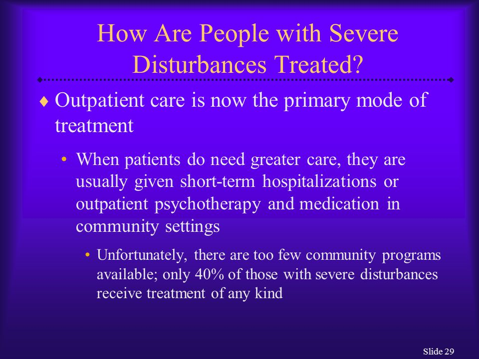 How Are People with Severe Disturbances Treated