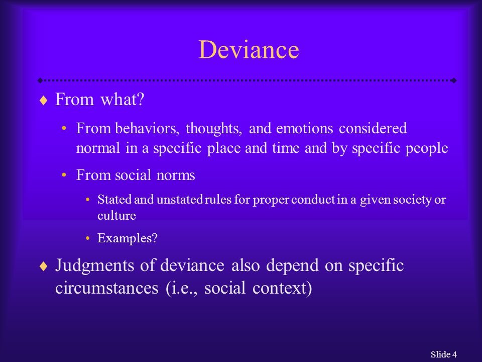Deviance From what From behaviors, thoughts, and emotions considered normal in a specific place and time and by specific people.
