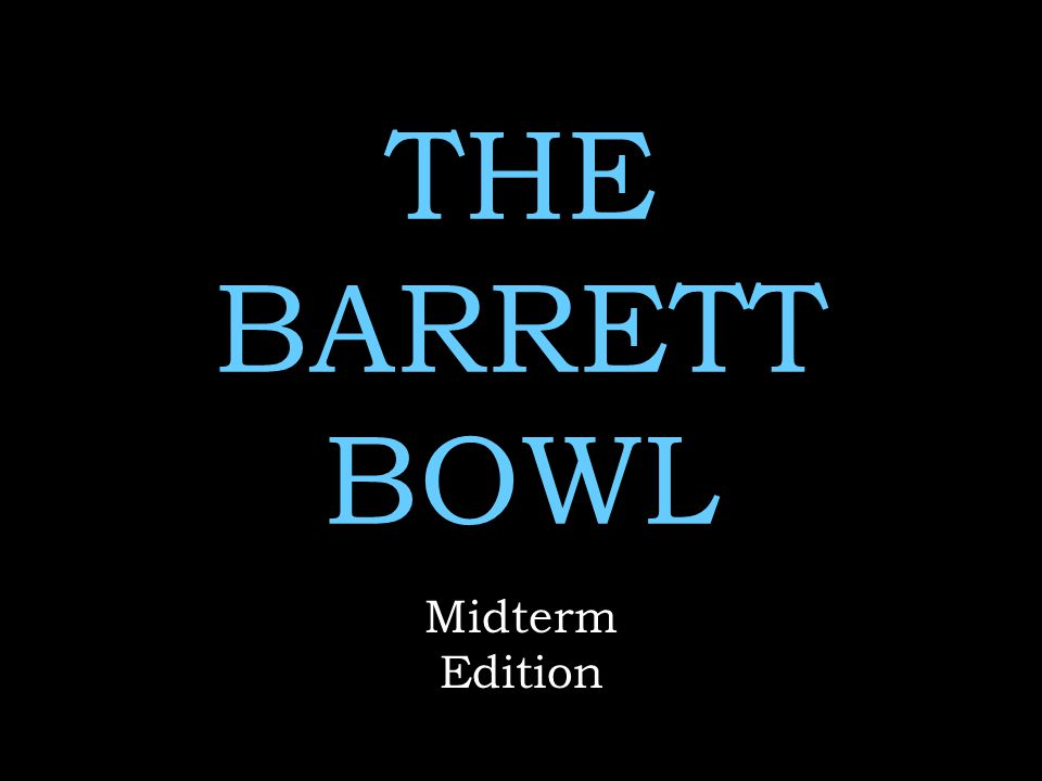 THE BARRETT BOWL Midterm Edition