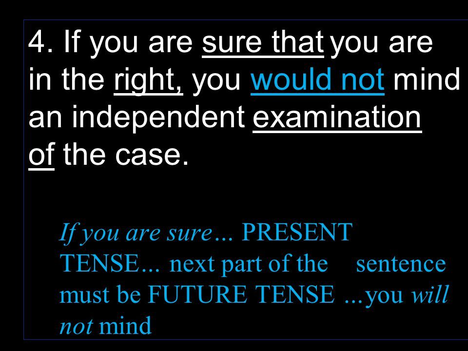 4. If you are sure that you are in the right, you would not mind an independent examination of the case.