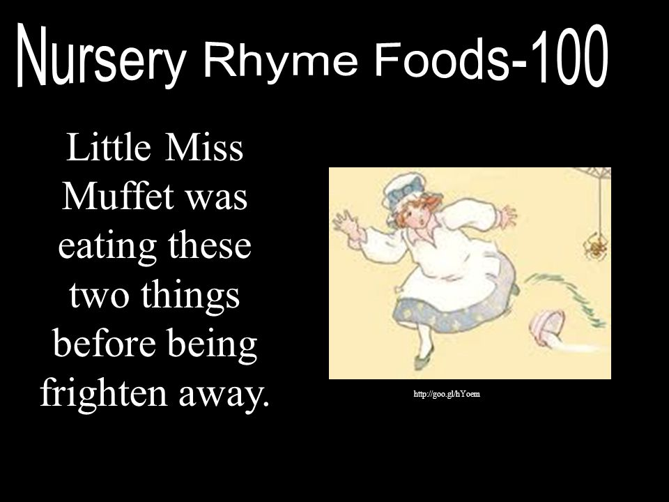 Nursery Rhyme Foods-100 Little Miss Muffet was eating these two things before being frighten away.