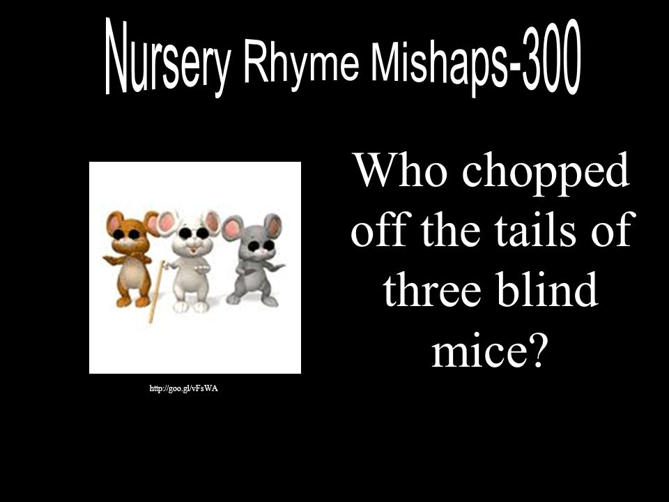 Who chopped off the tails of three blind mice