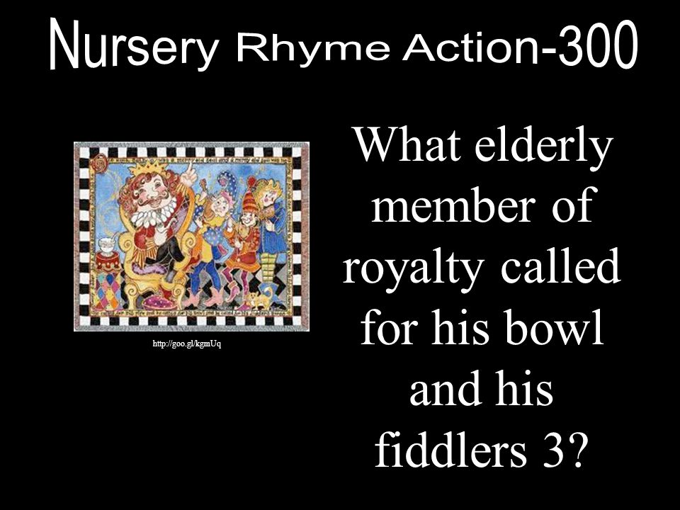 What elderly member of royalty called for his bowl and his fiddlers 3