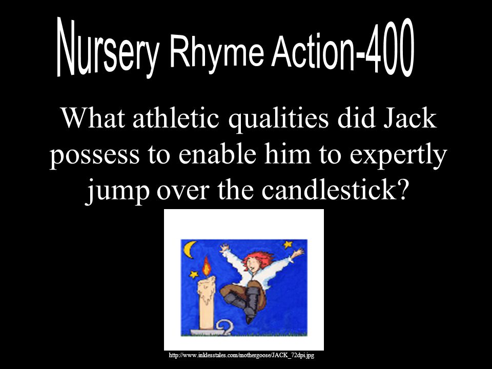 Nursery Rhyme Action-400 What athletic qualities did Jack possess to enable him to expertly jump over the candlestick