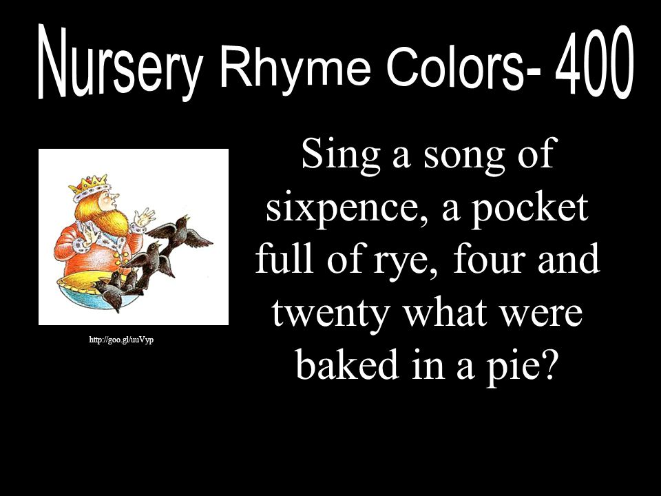 Nursery Rhyme Colors- 400 Sing a song of sixpence, a pocket full of rye, four and twenty what were baked in a pie