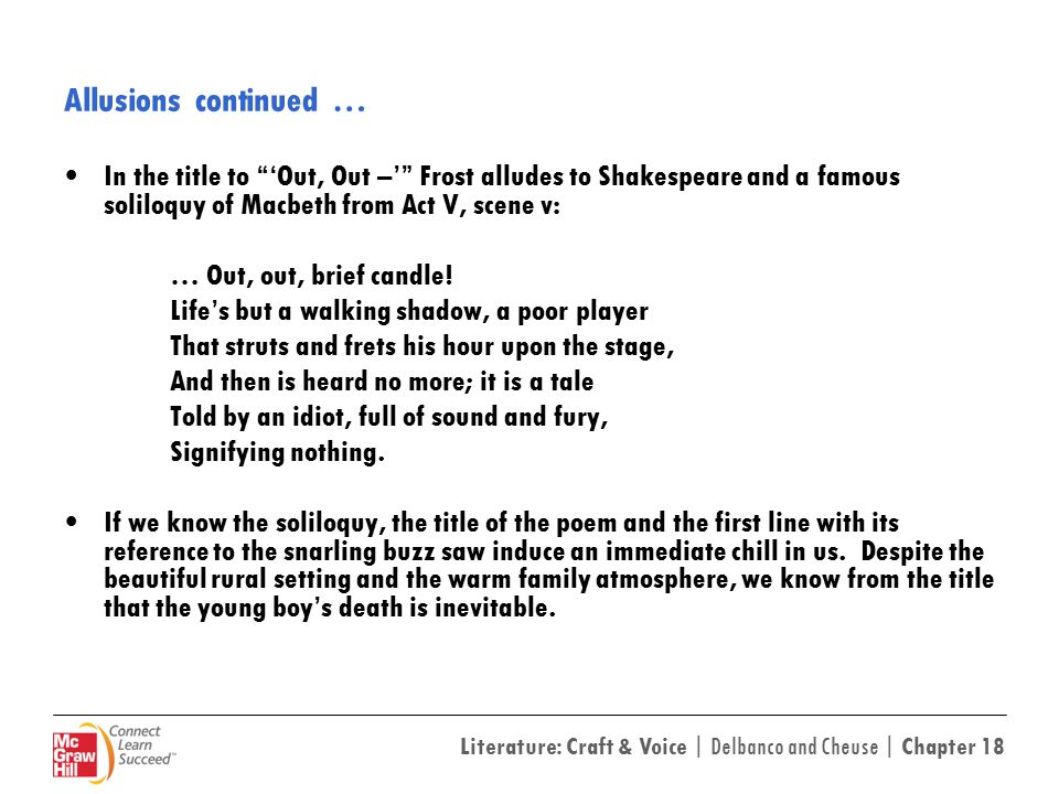 Allusions continued … In the title to 'Out, Out –' Frost alludes to Shakespeare and a famous soliloquy of Macbeth from Act V, scene v: