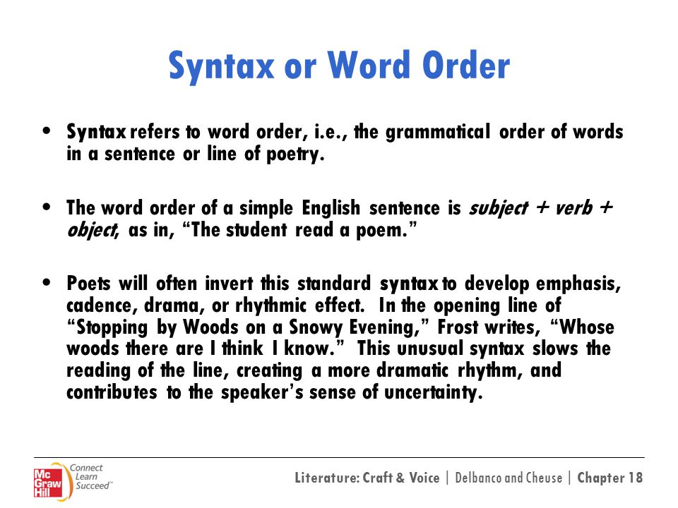 Syntax or Word Order Syntax refers to word order, i.e., the grammatical order of words in a sentence or line of poetry.
