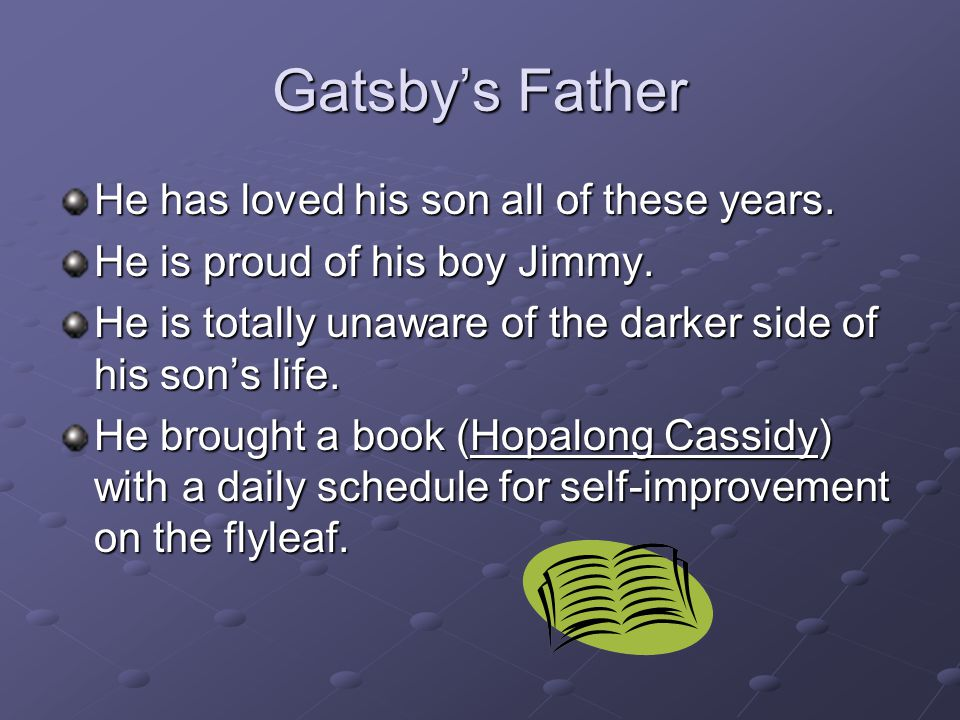 Gatsby's Father He has loved his son all of these years.