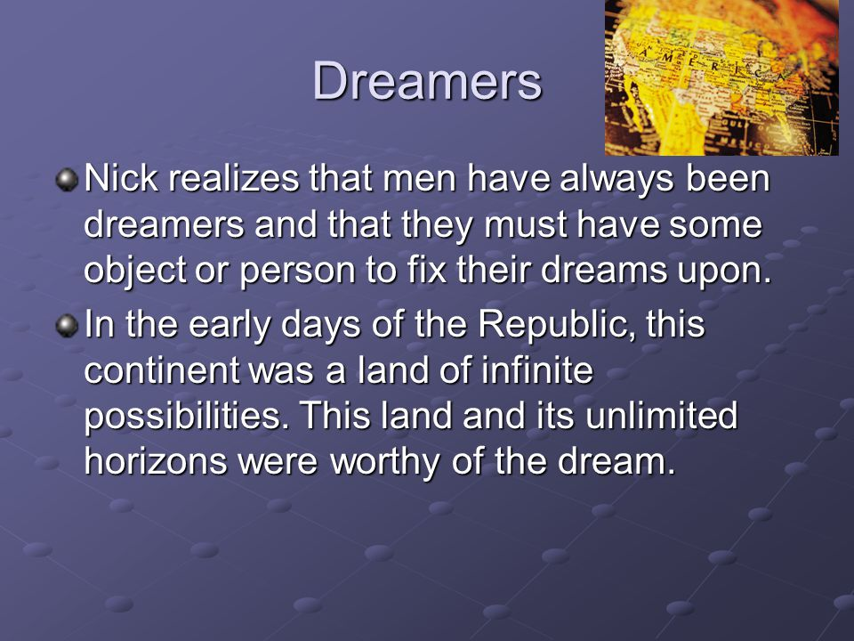 Dreamers Nick realizes that men have always been dreamers and that they must have some object or person to fix their dreams upon.