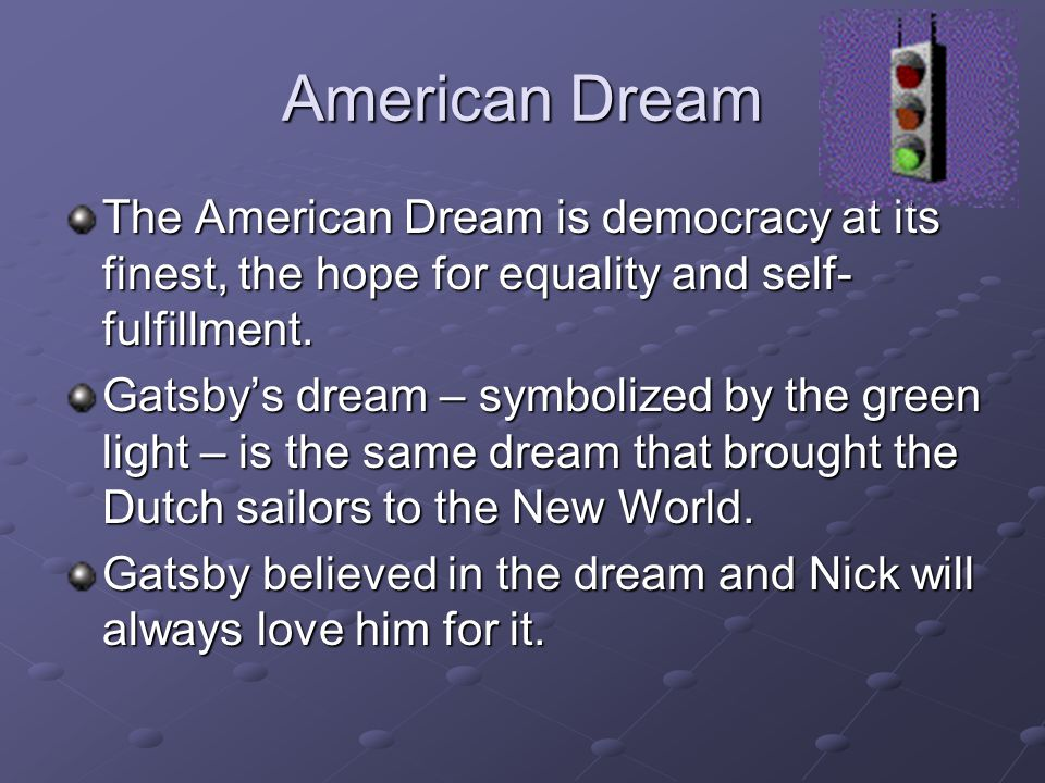 American Dream The American Dream is democracy at its finest, the hope for equality and self-fulfillment.