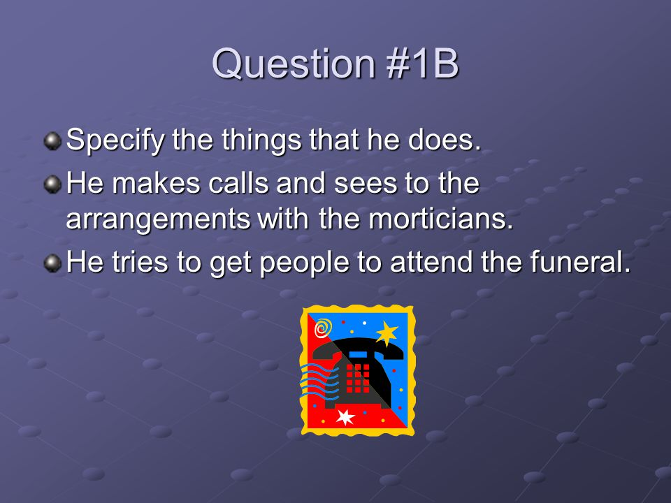 Question #1B Specify the things that he does.