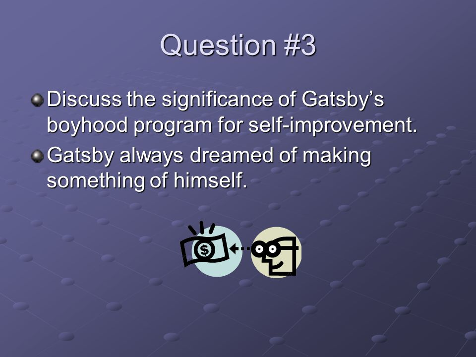 Question #3 Discuss the significance of Gatsby's boyhood program for self-improvement.