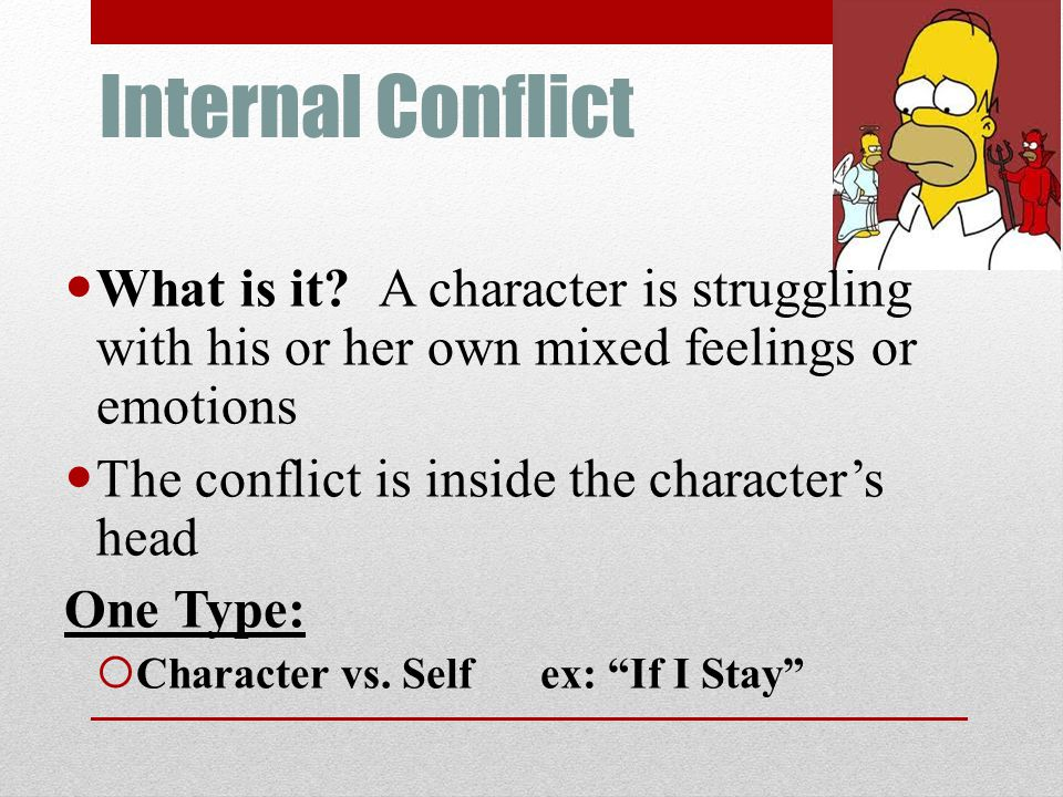 Internal Conflict What is it A character is struggling with his or her own mixed feelings or emotions.