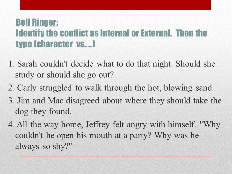 Bell Ringer: Identify the conflict as Internal or External