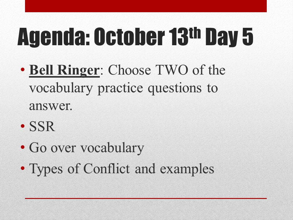 Agenda: October 13th Day 5 Bell Ringer: Choose TWO of the vocabulary practice questions to answer. SSR.