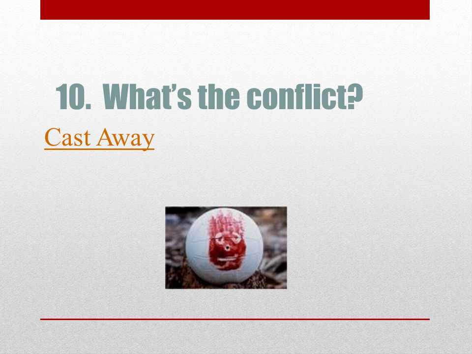Cast Away 10. What's the conflict