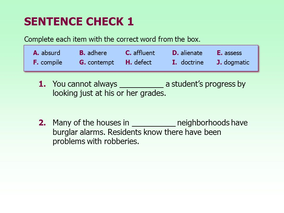 SENTENCE CHECK 1 Complete each item with the correct word from the box. A. absurd B. adhere C. affluent.