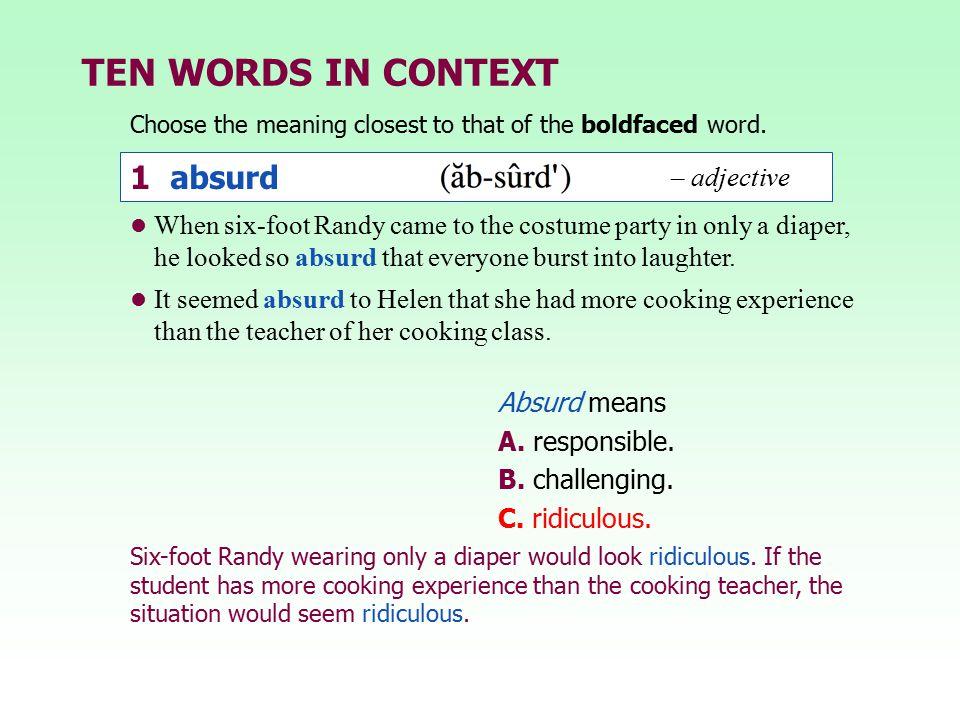 TEN WORDS IN CONTEXT 1 absurd – adjective