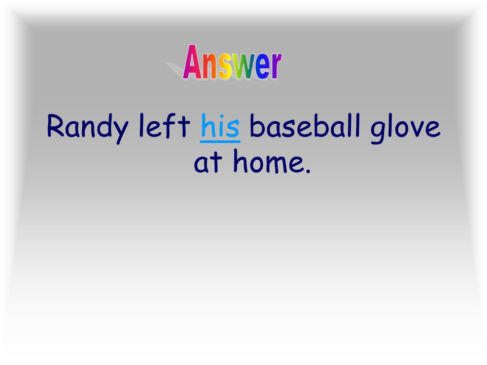 Randy left his baseball glove at home.