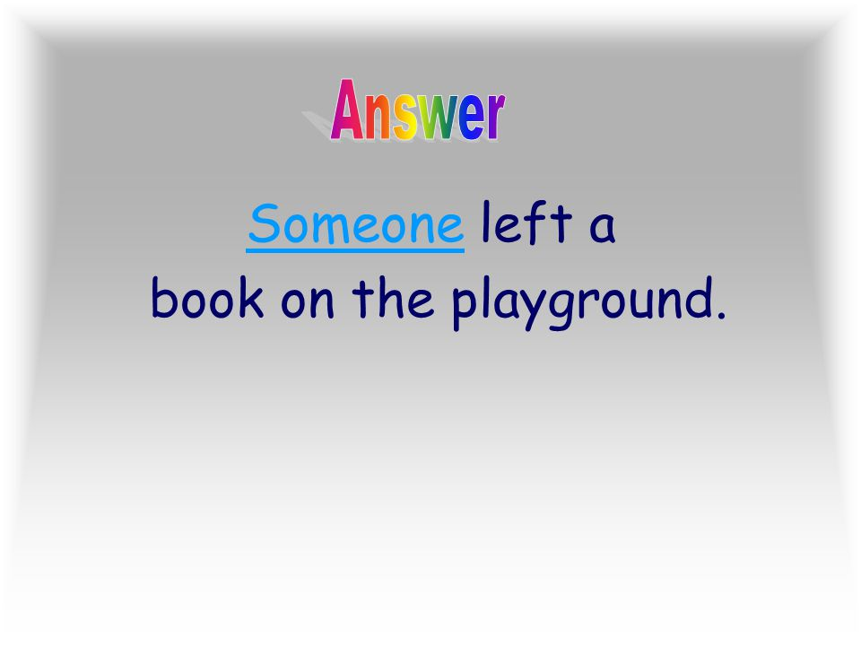Answer Someone left a book on the playground.