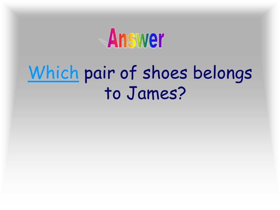 Which pair of shoes belongs to James